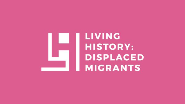 Living History: Displaced Migrants