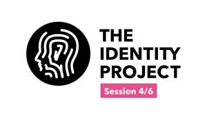 The Identity Project - Session 4